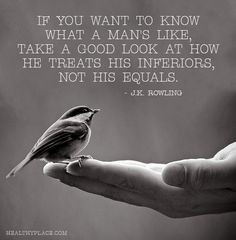 Positive Quote: If you want to know what a man's like, take a good ...