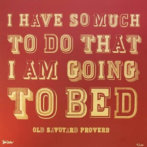 have to much to do that I am going to bed.