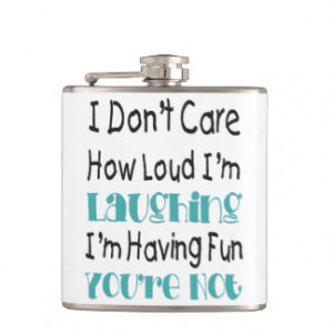 Don't Care How Loud I'm Laughing - Funny Quote Flask