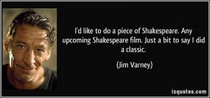 ... Shakespeare film. Just a bit to say I did a classic. - Jim Varney