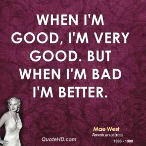 mae-west-actress-when-im-good-im-very-good-but-when-im-bad-im.jpg