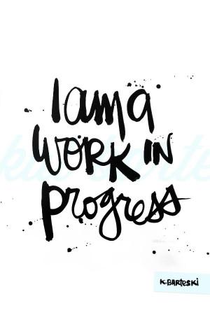 am work in progress
