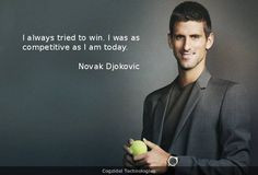 Day! I always tried to win. I was as competitive as I am today- Novak ...