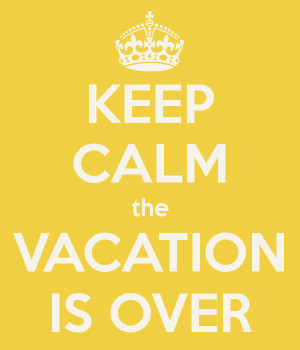 KEEP CALM the VACATION IS OVER