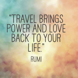 Rumi Quote: Travel Brings Power And Love Back To Your Life