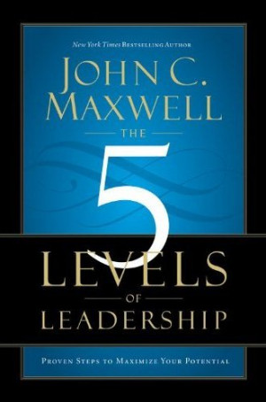 10 Quotes From The 5 Levels Of Leadership -- John C. Maxwell