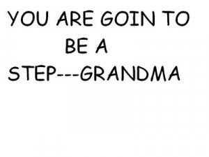 You Are Going To Be A Step Grandma