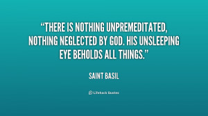 There is nothing unpremeditated, nothing neglected by God. His ...