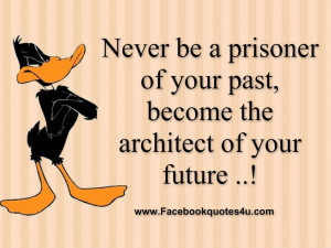 Never be a prisoner of your past,