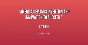 America demands invention and innovation to succeed.""