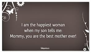 ... Woman When My Son Tells Me, Mommy, You Are The Best Mother Ever