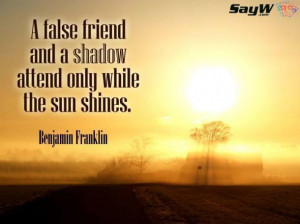 false friend and a shadow attend only while the sun shines ...