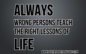Always wrong persons teach the right lessons of life inspirational ...