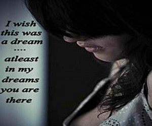 Wish This Was A Dream,atleast In My Dreams You are there ~ Break Up ...