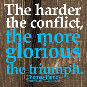 Motivational quotes- The harder the conflict, the more glorious the ...