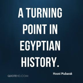 Hosni Mubarak - a turning point in Egyptian history.
