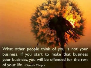 What other people think of you is not your business. If you start to ...