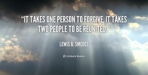 It takes one person to forgive, it takes two people to be reunited ...