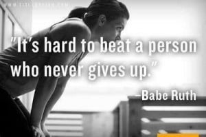 Its hard to beat a person who never gives up
