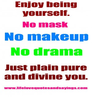 Enjoy being yourself ..... | Love Quotes And SayingsLove Quotes ...