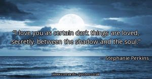 love-you-as-certain-dark-things-are-loved-secretly-between-the ...