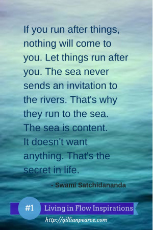 Swami Satchidananda Quote - If you run after things, nothing will come ...