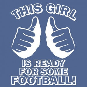 ... Quotes , Girls Picture Quotes , Girls who like football Picture Quotes