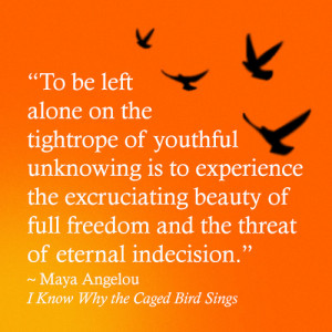 maya angelous life in i know why the caged bird sings I know why the caged bird sings,  maya's life, though riddled with  especially a child of angelous age, to be contemptful i know why the cage bird sings is.