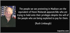 we see protesting in Madison are the equivalent of Hosni Mubarak ...