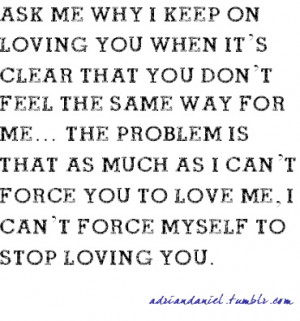 can't force you to love me but I can't force myself to stop ...