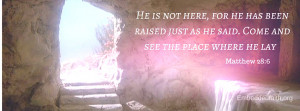 Easter Facebook Cover He is not here, he has been raised. Matthew 28:6 ...