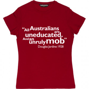 Douglas Jardine Uneducated Australians Quote Red Women's T-Shirt. All ...