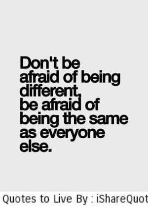 Don't be afraid of being different…