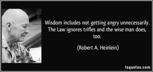 Wisdom includes not getting angry unnecessarily. The Law ignores ...