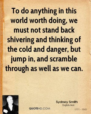 To do anything in this world worth doing, we must not stand back ...