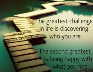 The greatest challenge in life is discovering who you are. The second ...