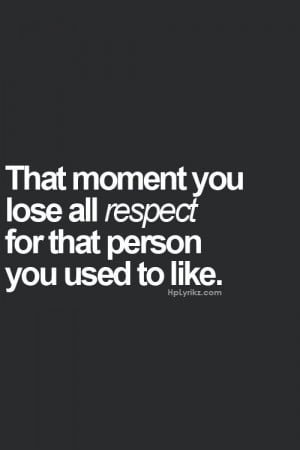 The moment you lost all respect...