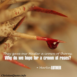 Martin Luther Christian Quote - Crown of Thorns