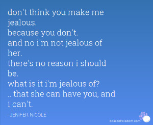 ... be. what is it i'm jealous of? .. that she can have you, and i can't