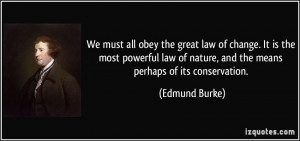 We must all obey the great law of change. It is the most powerful law ...