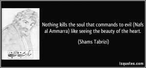 ... Nafs al Ammarra) like seeing the beauty of the heart. - Shams Tabrizi