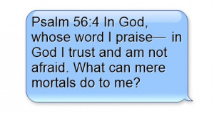 Psalm 56:4 In God, whose word I praise in God I trust and am not ...
