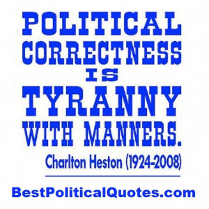 Political Correctness IsTyrrany With Manners- Charlton Heston