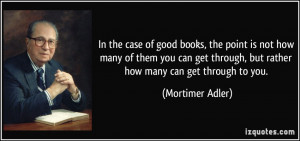 ... through, but rather how many can get through to you. - Mortimer Adler