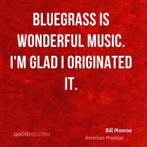 Bill Monroe Top Quotes