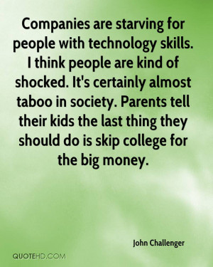 Companies are starving for people with technology skills. I think ...
