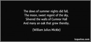 The dews of summer nights did fall, The moon, sweet regent of the sky ...