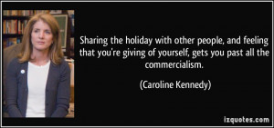 ... giving of yourself, gets you past all the commercialism. - Caroline