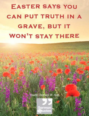 Easter says you can put truth in a grave, but it won't stay there ...