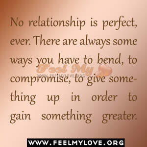 No relationship is perfect, ever. There are always some ways you have ...